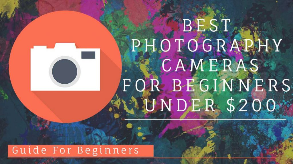 BEST PHOTOGRAPHY CAMERA FOR BEGINNERS UNDER 200